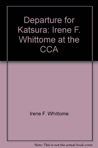 Departure for Katsura: Irene F. Whittome at the CCA Irene F. Whittome