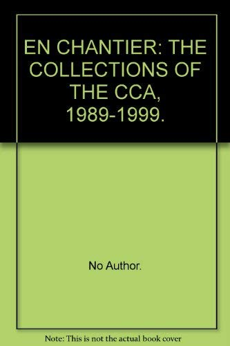 En Chantier : Les Collections Du CCA, 1989 - 1999 / En Chantier : The Collections of the CCA, 198...