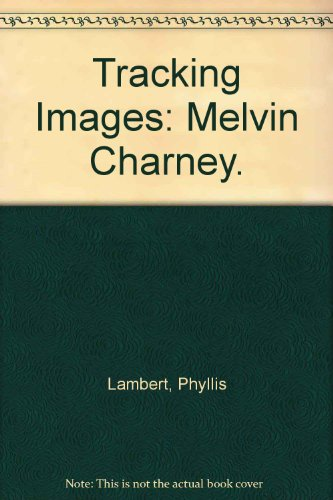 Tracking Images: Melvin Charney.: Lambert, Phyllis