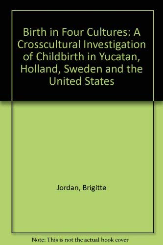 9780920792056: Birth in Four Cultures: A Crosscultural Investigation of Childbirth in Yucatan, Holland, Sweden and the United States