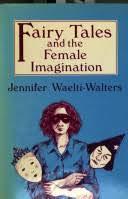 Fairy Tales and the Female Imagination: Jennifer Waelti-Walters