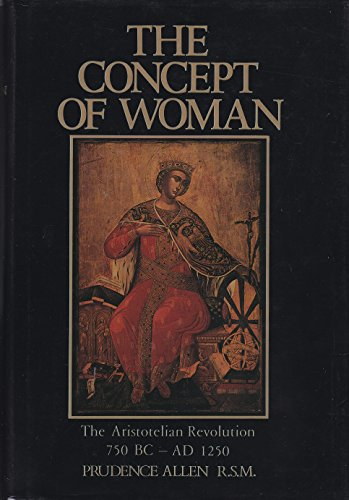 The Concept of Woman: The Aristotelian Revolution 750 Bc-Ad 1250