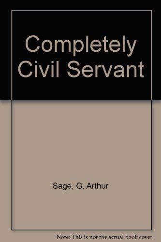 Completely Civil Servant - The Bible of: Sage, G. Arthur