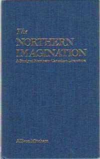 The Northern Imagination: A Study of Northern Canadian Literature: Mitcham, Allison