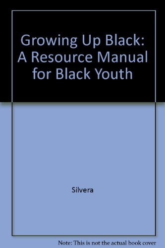 Growing Up Black: A Resource Manual for Black Youth: Silvera