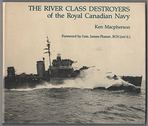The River Class Destroyers of the Royal Canadian Navy (0920845002) by Macpherson, Ken