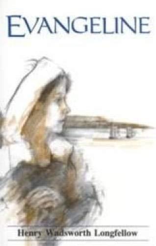 Evangeline : A Tale of Acadie: Henry Wadsworth Longfellow
