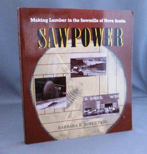 9780920852538: Sawpower: Making Lumber in the Sawmills of Nova Scotia