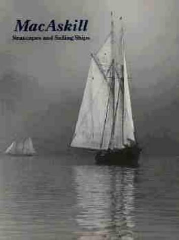 MacAskill: Seascapes and Sailing Ships: Wallace R. MacAskill,