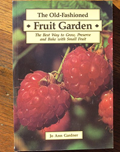 9780920852804: Old Fashioned Fruit Garden: The Best Way to Grow, Preserve and Bake with Small Fruit