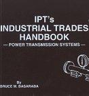 Ipt's Industrial Trades Handbook : Power Transmission: Bruce M. Basaraba