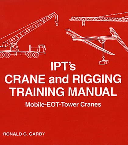 9780920855164: IPT's Crane and Rigging Training Manual: Mobile-Eot-Tower Cranes
