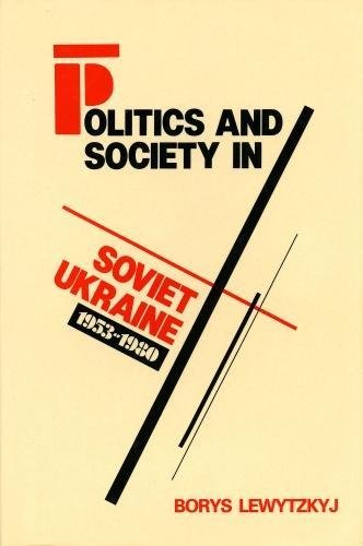 Politics and Society in Soviet Ukraine, 1953-1980 (The Canadian Library in Ukrainian Studies): ...