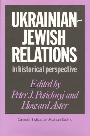 Ukrainian-Jewish Relations in Historical Perspective, Second Edition: Potichnyj, Peter J.; Aster, ...