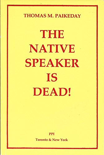 9780920865002: The Native Speaker Is Dead: An Informal Discussion of a Linguistic Myth With Noam Chomsky and Other Linguists, Philosophers, Psychologists, and Lexic