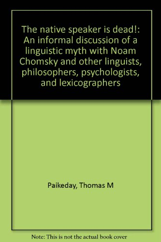 9780920865019: The native speaker is dead!: An informal discussion of a linguistic myth with Noam Chomsky and other linguists, philosophers, psychologists, and lexicographers