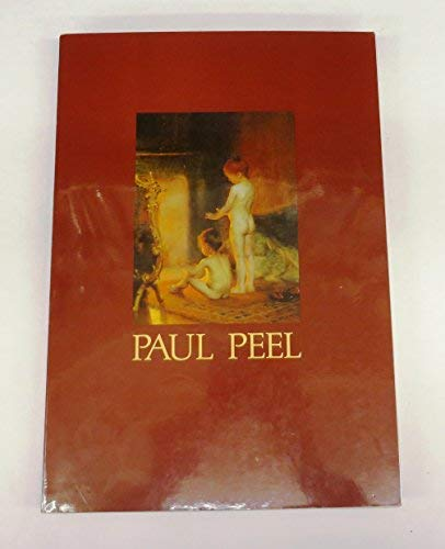 Paul Peel: A Retrospective, 1860-1892 / Paul Peel Retrospective, 1860-1892