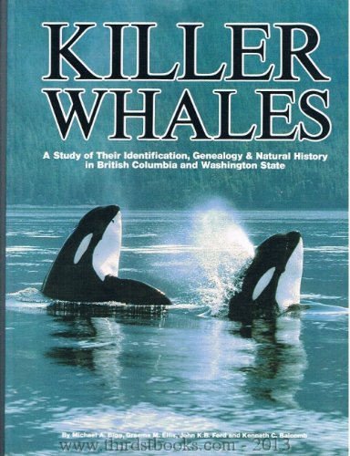 9780920883006: Killer whales: A study of their identification, genealogy, and natural history in British Columbia and Washington State