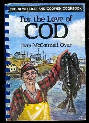 9780920884157: For the Love of Cod: The Newfoundland Codfish Cookbook
