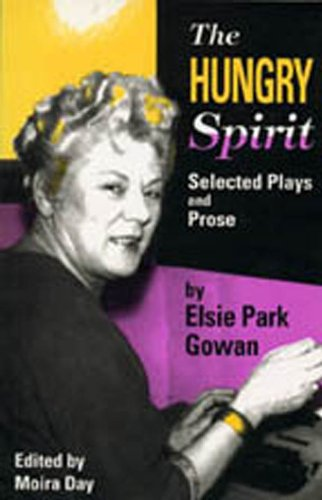 The Hungry Spirit: Selected Plays and Prose (Prairie Play, 11): Elsie Park Gowan