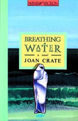 9780920897607: Breathing Water (Nunatak Fiction) - AbeBooks - Joan