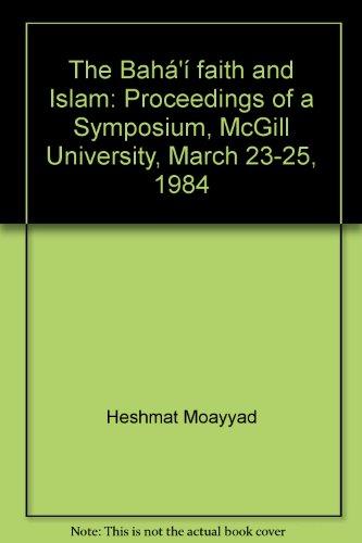 9780920904206: The Bahá'í faith and Islam: Proceedings of a Symposium, McGill University, March 23-25, 1984