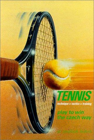 Tennis: Play to Win the Czech Way: Jindrich Hohm; Peter