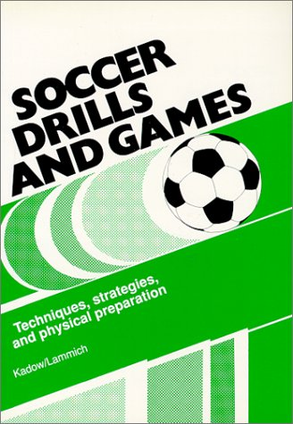 Soccer Drills and Games: Techniques, Strategies, and Physical Preparation: Lammich, Gunnter