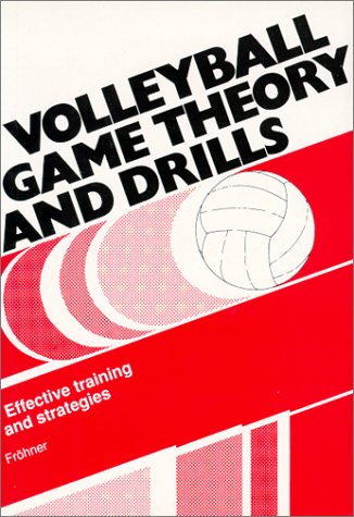 Volleyball Game Theory and Drills: Effective Training: Berthold Frohner
