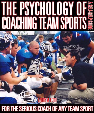 The Psychology of Coaching Team Sports: A: Leith, Larry M.