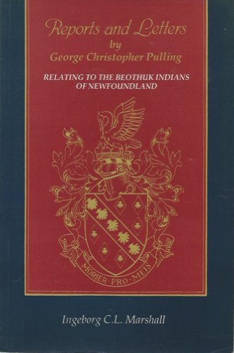 9780920911518: Reports and letters by George Christopher Pulling relating to the Beothuk Indians of Newfoundland