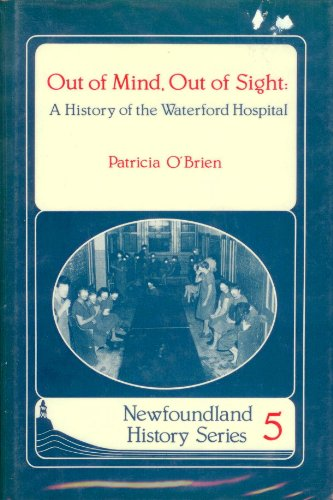 9780920911532: Out Of Mind, Out Of Sight: A History Of The Waterford Hospital