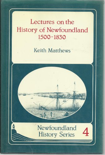 Lectures on the history of Newfoundland: 1500-1830 (Newfoundland history series) (9780920911549) by Keith Matthews