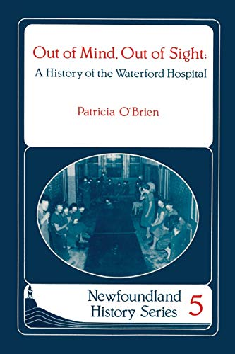 9780920911587: Out of mind, Out of Sight: A History of the Waterford Hospital (Newfoundland History Series)