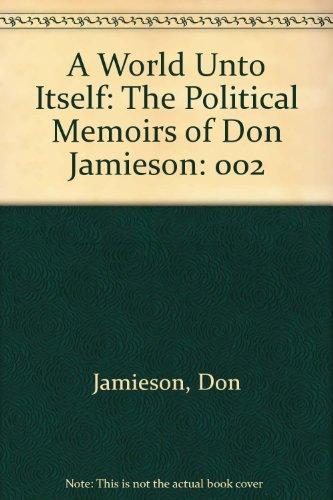 A World Unto Itself: The Political Memoirs of Don Jamieson: Jamieson, Don