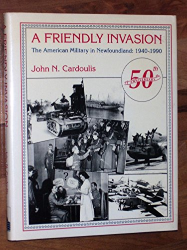 A Friendly Invasion the American Military in: Cardoulis, John N.