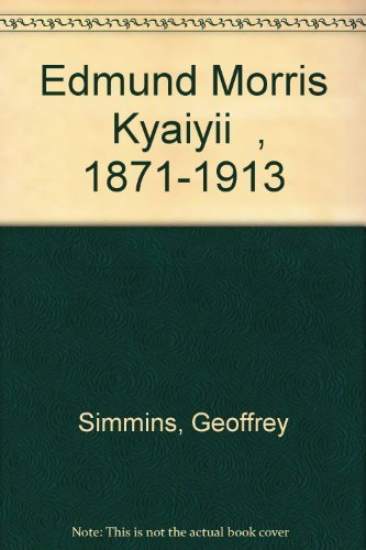 """Edmund Morris """"Kyaiyii"""", 1871-1913: Geoffrey Simmins"""