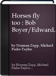 Horses Fly Too: Bob Boyer/Edward Poitras, Art