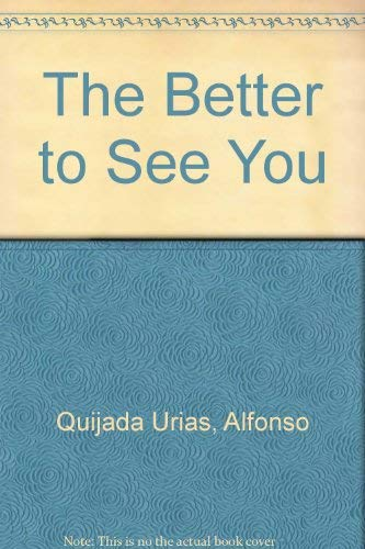 The Better to See You: Alfonso Quijada Urias, Alfonso Quijada Urias, Hugh Hazelton