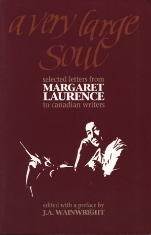 a very large soul: selected letters from Margaret Laurence to Canadian Writers