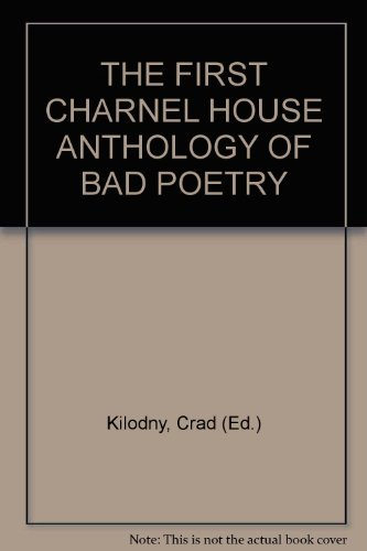 THE FIRST CHARNEL HOUSE ANTHOLOGY OF BAD: Kilodny, Crad (Ed.)