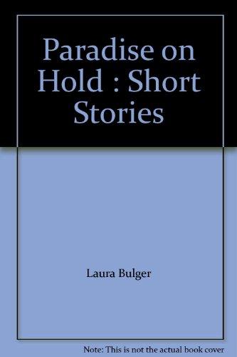 Paradise on Hold : Short Stories: bulger, Laura