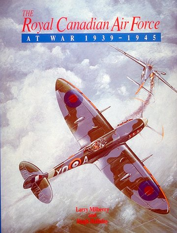 The Royal Canadian Air Force At War, 1939-1945: Milberry, Larry and Halliday, Hugh A.