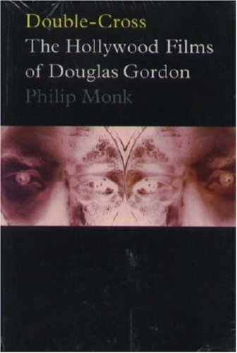 Double-Cross : The Hollywood Films of Douglas Gordon: Monk, Philip
