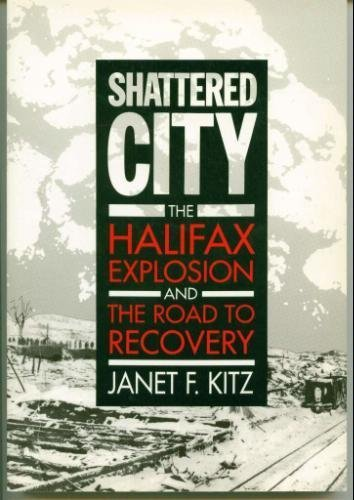 9780921054306: Shattered City: The Halifax Explosion and the Road to Recovery