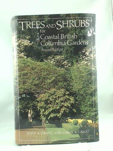 Trees and Shrubs for Coastal British Columbia: Grant, John A.,