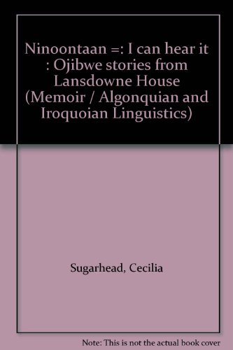Ninoontaan - I Can Hear It : Ojibwe Stories from Lansdowne House Written by Cecilia Sugarhead: ...