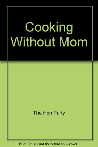 Cooking Without Mom: The Hen Party