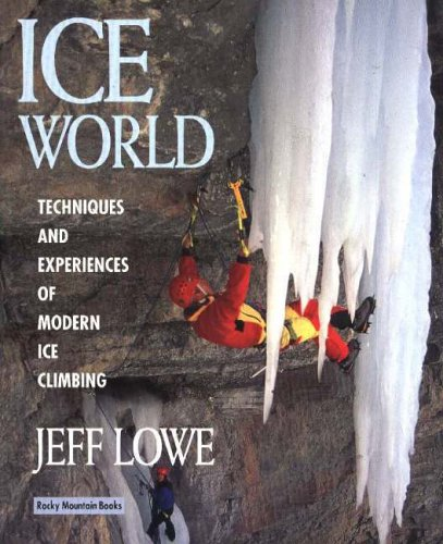 9780921102465: Ice World: Techniques and Experiences of Modern Ice Climbing