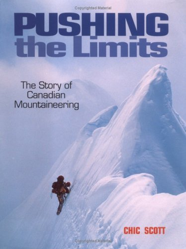 Pushing the Limits: The Story of Canadian Mountaineering (Hardback): Chic Scott